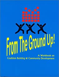 From the Ground Up: A Workbook on Coalition Building and Community Development