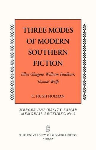 Three Modes of Southern Fiction: Ellen Glasgow, William Faulkner, Thomas Wolfe (Mercer University Lamar Memorial Lectures) by C.Hugh Holman (2009-07-30)