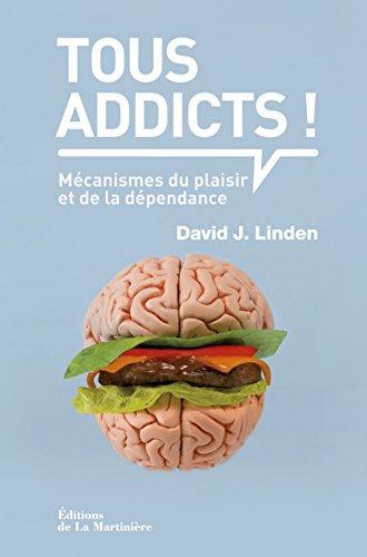 Tous addicts ! : Mécanismes du plaisir et de la dépendance par David J. Linden