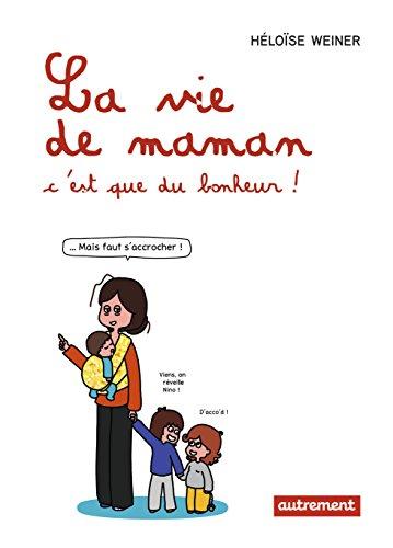 Download La vie de maman, c'est que du bonheur !