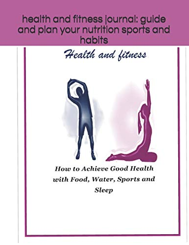 health and fitness journal: guide and plan your nutrition sports and  habits: health and fitness journal: guide and plan your nutrition sports and  habits