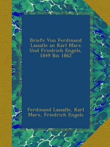 Briefe Von Ferdinand Lassalle an Karl Marx Und Friedrich Engels, 1849 Bis 1862