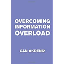 Overcoming Information Overload: We need to start doing something about it right now, before we drown in this flood of irrelevant data. by Can Akdeniz (2015-02-09)
