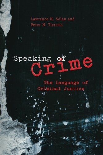 Speaking of Crime: The Language Of Criminal Justice (Chicago Series in Law and Society (Paperback))