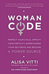 Womancode: Perfect Your Cycle, Amplify Your Fertility, Supercharge Your Sex Drive and Become a Power Source by Alisa Vitti (2013-05-06)