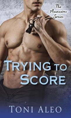 By Toni Aleo ( Author ) [ Trying to Score: The Assassins Series Assassins By Apr-2013 Paperback