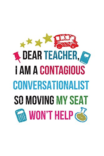 Dear Teacher, I Am A Contagious Conversationalist So Moving My Seat Won't Help: End Of The Year Journal For Students V4 por Dartan Creations