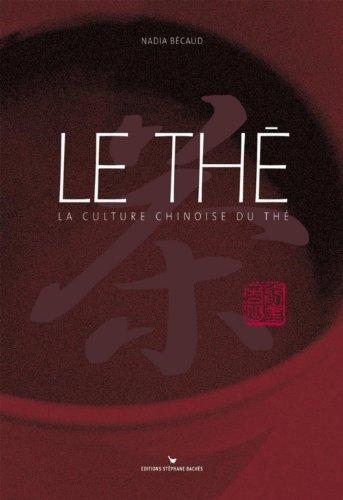 Le Thé : La Culture chinoise du thé par Nadia Bécaud