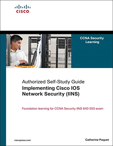 Implementing Cisco IOS Network Security (IINS): Authorized Self-Study Guide (CCNA Security Learning)