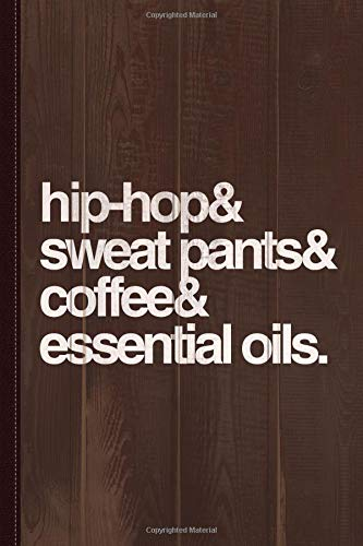 Hip Hop Sweat Pants Essential Oils Coffee Journal Notebook: Blank Lined Ruled For Writing 6x9 120 Pages por Flippin Sweet Books