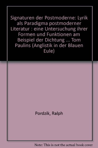 oderne - Lyrik als Paradigma postmoderner Literatur: Eine Untersuchung ihrer Formen und Funktionen am Beispiel der Dichtung James Fentons, Fleur Adcocks und Tom Paulins ()