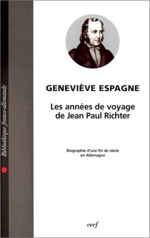 Les années de voyage de Jean Paul Richter: Biographie d'une fin de siècle en Allemagne (Bibliothèque franco-allemande) par Geneviève Espagne