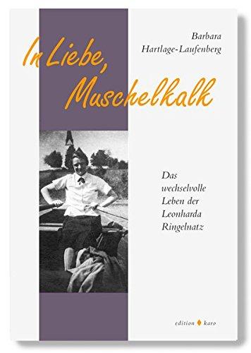 In Liebe, Muschelkalk: Das wechselvolle Leben der Leonharda Ringelnatz