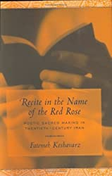 Recite in the Name of the Red Rose: Poetic Sacred Making in Twentieth-century Iran (Studies in Comparative Religion)