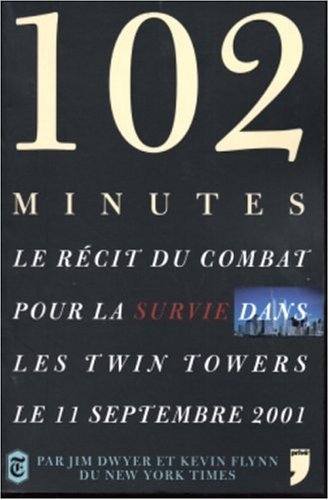 102 minutes : Le récit du combat pour la survie dans les Twin Towers le 11 septembre 2001 par Jim Dwyer, Kevin Flynn