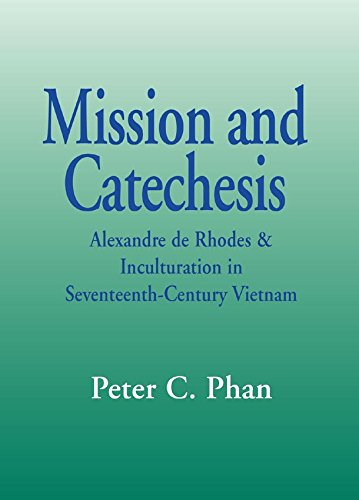 Mission And Catechesis Alexandre De Rhodes Inculturation In Seventeenth Century Vietnam Faith And Cultures