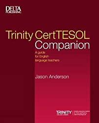 Trinity CertTESOL Companion: A guide for English language teachers: A guide for English language teachers