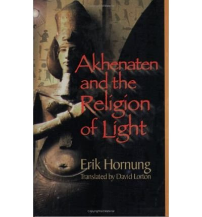 ({AKHENATEN AND THE RELIGION OF LIGHT}) [{ By (author) Erik Hornung, Translated by David Lorton }] on [January, 2001]