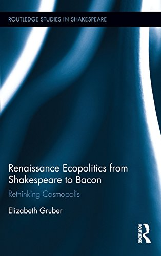 Renaissance Ecopolitics from Shakespeare to Bacon: Rethinking Cosmopolis (Routledge Studies in Shakespeare, Band 23)