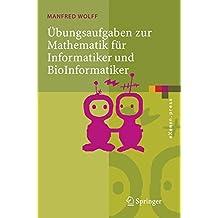 Übungsaufgaben zur Mathematik für Informatiker und BioInformatiker: Mit Durchgerechneten und Erklärten Lösungen (eXamen.press) (German Edition): MIT Durchgerechneten Und Erklarten Losungen by Manfred Wolff (2005-11-07)