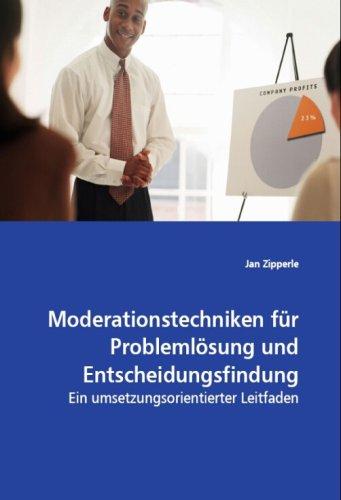 Moderationstechniken für Problemlösung und Entscheidungsfindung: Ein umsetzungsorientierter Leitfaden