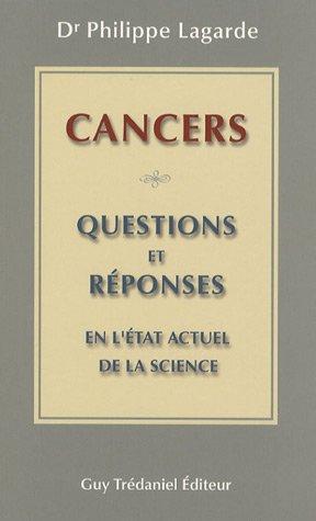 Cancers : 30 questions et réponses enl'état actuel de la science par Docteur Philippe Lagarde