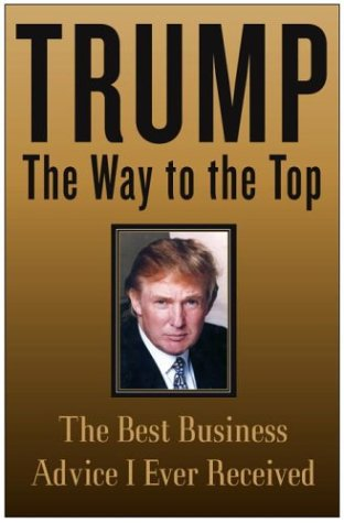 Trump: The Way to the Top - The Best Business Advice I Ever Received