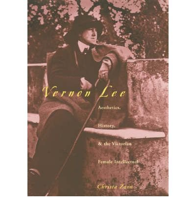 [(Vernon Lee: Aesthetics, History and the Victorian Female Intellectual)] [Author: Christa Zorn] published on (July, 2003)