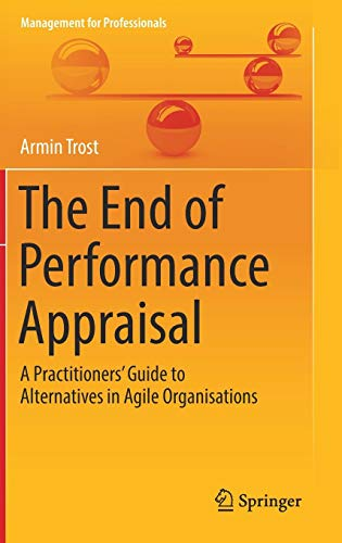 The End of Performance Appraisal: A Practitioners\' Guide to Alternatives in Agile Organisations (Management for Professionals)