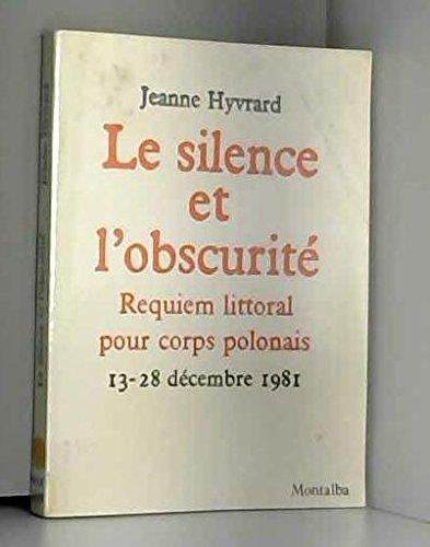 Le silence et lobscurité: Réquiem littoral pour corps polonais 13-28 décembre 1981 : [poèmes]