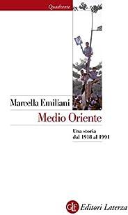 Medio Oriente: Una storia dal 1918 al 1991 (Quadrante Laterza Vol. 176)