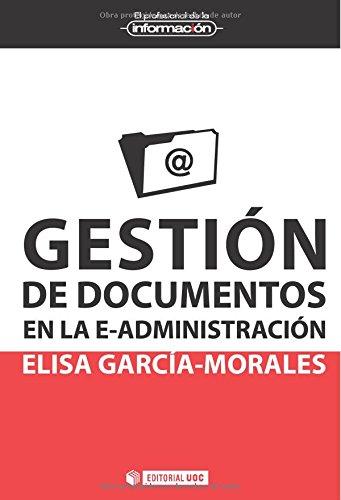 Gestión De Documentos En La E-Administración (EL PROFESIONAL DE LA INFORMACIÓN) por Elisa García Morales