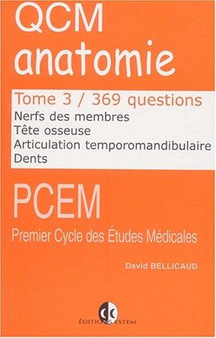 QCM anatomie. : Tome 3, Nerfs des membres, tête osseuse, articulation temporomandibulaire, dents, 369 questions