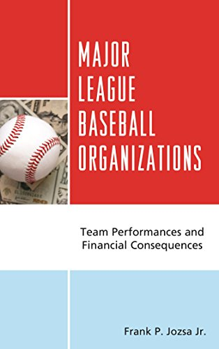 Major League Baseball Organizations: Team Performances and Financial Consequences (English Edition) por Frank P., Jr. Jozsa
