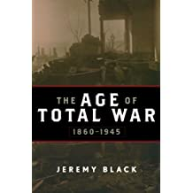 The Age of Total War, 1860-1945 (Studies in Military History and International Affairs) (Studies in Military History and International Affairs (Paperback))