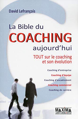 La bible du coaching aujourd'hui -Tout sur le coaching et son évolution 2ème édition par David Lefrancois