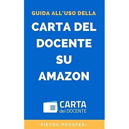 Guida All'uso Della Carta Del Docente Su Amazon: Come Convertire Il Bonus Docenti (O Il Bonus 18App) In Codice Promozione Amazon E Usarlo Per Acquistare Libri E Ebook