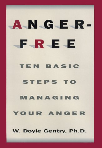 Anger-Free: Ten Basic Steps to Managing Your Anger