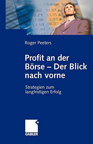 Profit an der Börse - Der Blick nach vorne: Strategien zum langfristigen Erfolg