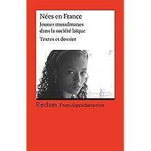 Nées en France: Jeunes musulmanes dans la société laïque. Textes et dossier. (Fremdsprachentexte) (Reclams Universal-Bibliothek)