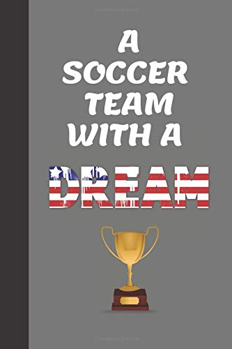 A Soccer Team With A Dream: Journal To Celebrate The US Women's Soccer Team in the World Cup 2019 Dream Cup