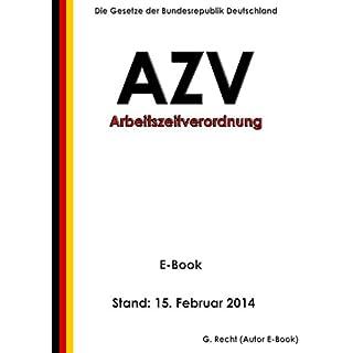 Verordnung über die Arbeitszeit der Beamtinnen und Beamten des Bundes (Arbeitszeitverordnung - AZV) - E-Book - Stand: 15. Februar 2014