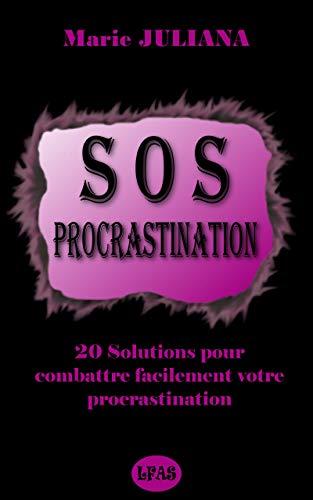 Couverture du livre SOS Procrastination: 20 Solutions pour combattre facilement votre procrastination (Série Esprit t. 1)
