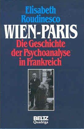 Wien - Paris. Die Geschichte der Psychoanalyse in Frankreich. Band 1