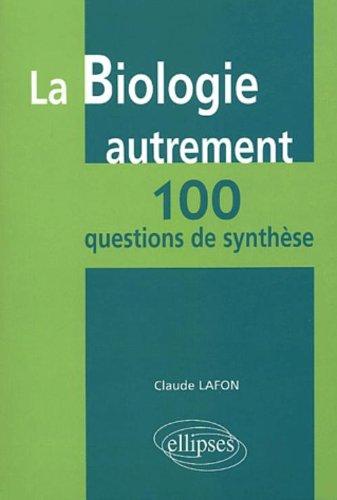 La biologie autrement : 100 questions de synthse