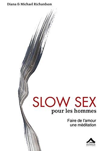 Slow Sex pour les hommes : Faire de l Amour une méditation