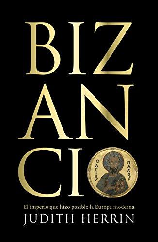 Bizancio: El imperio que hizo posible la Europa moderna por Judith Herrin