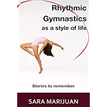 Rhythmic Gymnastics as a style of life: Stories to remember (English Edition)