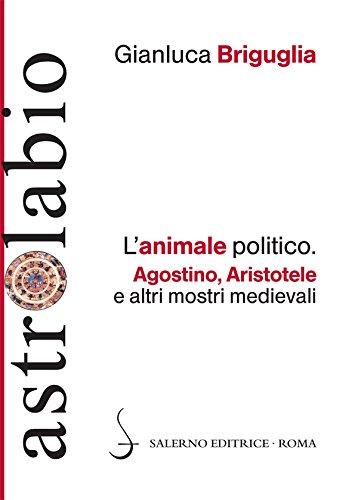 L'animale politico: Agostino, Aristotele e altri mostri medievali (Italian Edition)