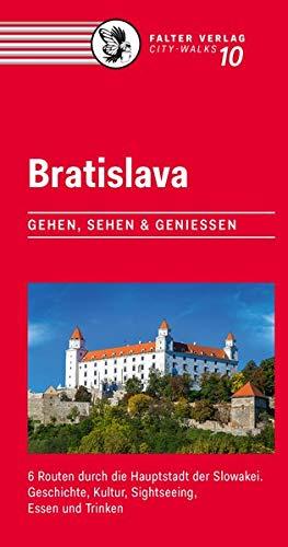 Bratislava: Gehen, sehen und genießen. 5 Routen durch die Hauptstadt der Slowakei. Geschichte, Kultur, Sightseeing, Essen und Trinken (City-Walks)